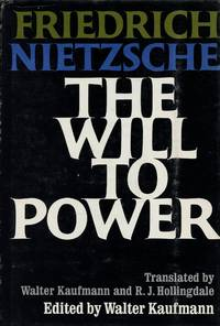 The Will to Power; A New Translation by Walter Kaufmann and R.J. Hollingdale