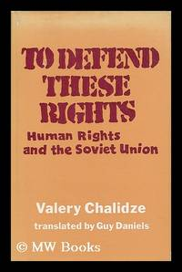 To defend these rights : human rights and the Soviet Union / Valery Chalidze ; translated from...
