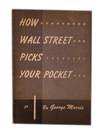 How Wall Street Picks your Pocket by  George Morris - Paperback - 1946 - from The Libriquarian, IOBA and Biblio.com