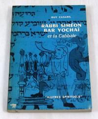 Rabbi Simeon Bar Yochai et la Cabbale (Maitres Spirituels No 26)