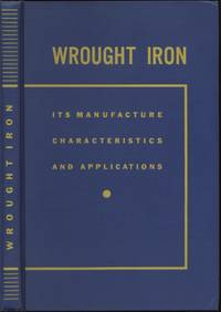Wrought Iron:  Its Manufacture, Characteristics, and Applications