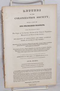 Letters to the Colonization Society; with a view of its probable results, under the following heads: the origin of the Society; increase of the coloured population; manumission of slaves in this country; declarations of legislatures, and other assembled bodies, in favor of the Society.... addressed to the Hon. C.F. Mercer. Second edition, enlarged and improved