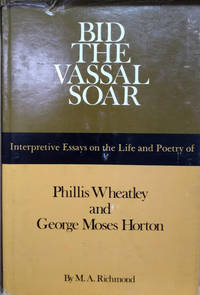 image of Bid the Vassal Soar:  Interpretive Essays on the Life and Poetry of  Phillis Wheatley and George Moses Horton