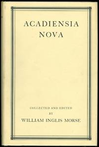 ACADIENSIA NOVA (1598-1779).  VOLUME I.  NEW AND UNPUBLISHED DOCUMENTS AND OTHER DATA RELATING TO...