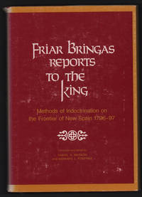 Friar Bringas Reports to the King: Methods of Indoctrination on the Frontier of New Spain 1796-97 by Bringas de Manzaneda y Encinas; Diego Miguel Las Cruses - First Edition - 1977 - from Uncommon Works, IOBA and Biblio.com