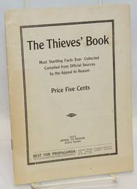 The Thieves' Book. Most startling facts ever collected compiled from official sources by the Appeal to Reason