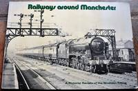 Railways Around Manchester A Pictorial Review Of The Nineteen-Fifties