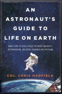 An Astronaut's Guide to Life on Earth.  What Going to Space Taught Me About Ingenuity, Determination, and Being Prepared for Anything