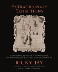 Extraordinary Exhibitions : The Wonderful Remains of an Enormous Head  the Whimsiphusicon and Death to the Savage Unitarians