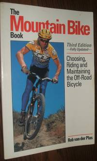 image of The Mountain Bike Book: Choosing, Riding and Maintaining the Off-Road  Bicycle