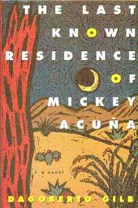 THe Last Known Residence of Mickey Acuna by  Dagoberto Gilb - First  Edition, First Printing - 1994 - from Gilt Edge Books (SKU: B1818)