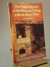 The Forgotten Art of Building and Using a Brick Bake Oven: A Practical Guide