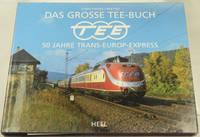 Das Grosse TEE-Buch 50 Jahre Trans-Europ-Express