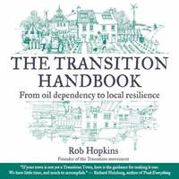 The Transition Handbook : From Oil Dependency to Local Resilience