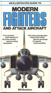 An Illustrated Guide to Modern Fighters and Attack Aircraft by Bill Gunston - Hardcover - 1980 - from Lazy Letters Books and Biblio.com