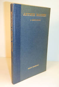 image of ARTHUR MACHEN. A Bibliography By Henry Danielson. With Notes, Biographical and Critical, by Arthur Machen; And an Introduction by Henry Savage.