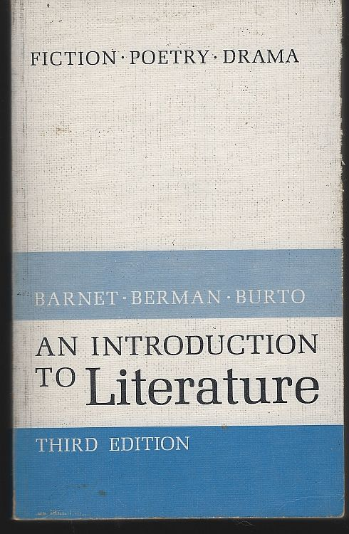 INTRODUCTION TO LITERATURE Fiction, Poetry, Drama, Barnet, Sylvan, Berman, Morton and Burto, William