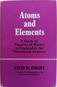 Atoms and Elements: A study of theories of matter in England in the nineteenth century.