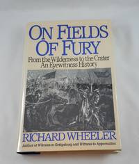 On Fields of Fury: From the Wilderness to the Crater : An Eyewitness History