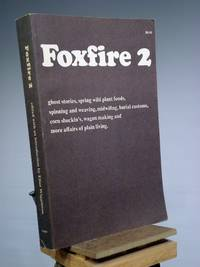 Foxfire 2: Ghost Stories, Spring Wild Plant Foods, Spinning and Weaving, Midwifing, Burial Customs, Corn Shuckin's, Wagon Making and More Affairs of Plain Living by Eliot Wigginton - 1973