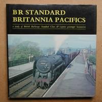 BR Standard Britannia Pacifics. A Study of British Railways Standard Class 7P Express Passenger...