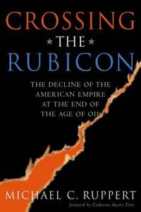 image of Crossing the Rubicon : The Decline of the American Empire at the End of the Age of Oil