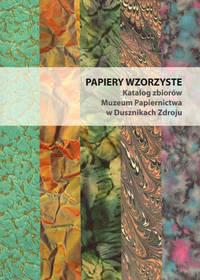image of Papiery wzorzyste katalog zbiorów Muzeum Papiernictwa w Dusznikach Zdroju