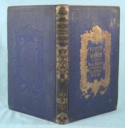 1856. . . PROCEEDINGS AT THE RECEPTION AND DINNER IN HONOR OF GEORGE PEABODY, ESQ., OF LONDON, BY TH...