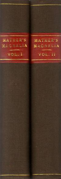 Magnalia Christi Americana: or, The Ecclesiastical History of New England, From Its First...