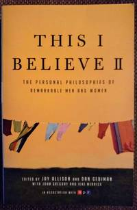 image of This I Believe II: More Personal Philosophies of Remarkable Men and Women