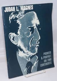 image of Judah L. Magnes: Pioneer_Prophet on Two Continents; A Pictorial Biography.  Published by the Judah L. Magnes Memorial Museum on the 100th anniversary of his birth, July 5, 1977