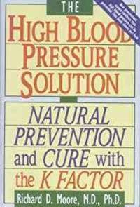 THE HIGH BLOOD PRESSURE SOLUTION: NATURAL PREVENTION AND CURE WITH THE K FA CTOR