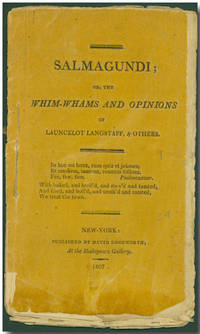 SALMAGUNDI; OR, THE WHIM-WHAMS AND OPINIONS OF LAUNCELOT LANGSTAFF, ESQ. AND OTHERS by [Irving, Washington]: