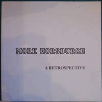 More Horsburgh A Retrospective by  Christopher Rush - Paperback - 2009 - from Hanselled Books (SKU: 073031)