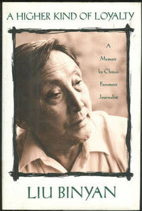 HIGHER KIND OF LOYALTY A Memoir by China's Foremost Journalist