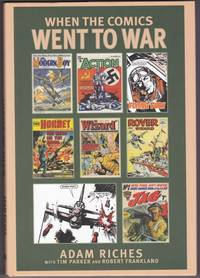 When the Comics Went to War: Comic Book War Heroes by  Adam with Tim Parker and Robert Frankland Riches - Hardcover - 2009 - from Retrograde Media (SKU: RM0802)