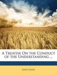 image of A Treatise On the Conduct of the Understanding ...