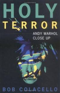Holy Terror : Andy Warhol Close Up by Bob Colacello - 1999
