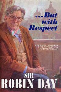 image of ... But with Respect: Memorable Interviews with Statesmen and Parliamentarians