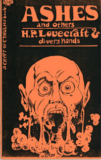 ASHES AND OTHERS By H. P. Lovecraft & Divers Hands. Edited by Robert M. Price