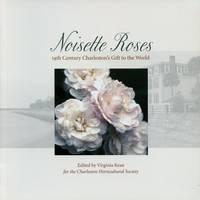 Noisette Roses: 19th Century Charleston's Gift to the World