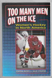 Too Many Men on the Ice Women's Hockey in North America by  Julie  Joanna & Stevens - Paperback - First Edition - 1997 - from Riverwash Books (SKU: SPOR0837)