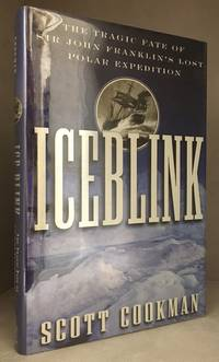 Ice Blink; The Tragic Fate of Sir John Franklin's Lost Polar Expedition