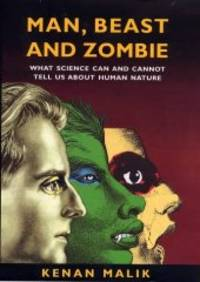 image of Man, Beast and Zombie: What Science Can and Cannot Tell Us About Human Nature