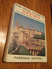 The Ducal Palace of Urbino; Its Architecture and Decoration