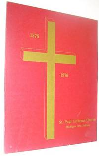 The One Hundredth Anniversary of St. Paul Lutheran Church of Michigan City, Indiana: 1876-1976