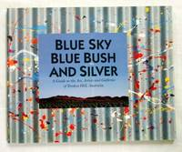 Blue Sky Blue Bush and Silver A Guide to the Art, Artists and Galleries of Broken Hill, Australia