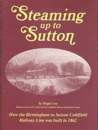 Steaming Up to Sutton: How the Birmingham to Sutton Coldfield Railway Line was Built in 1862