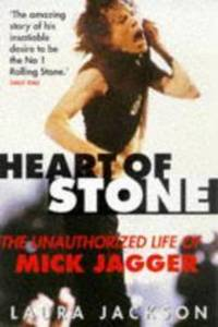 Heart of Stone The Unauthorized Life of Mick Jagger