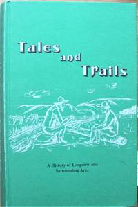 Tales and Trails. A History of Longview and Surrounding Area. (Alberta)